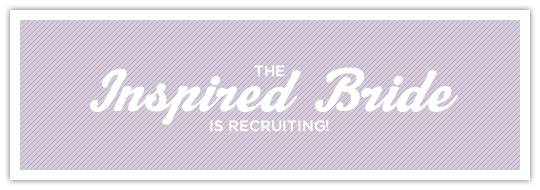 recruit Reminder: the Inspired Bride is Recruiting!