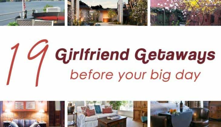 19 Girlfriends Getaways Before Your Big Day