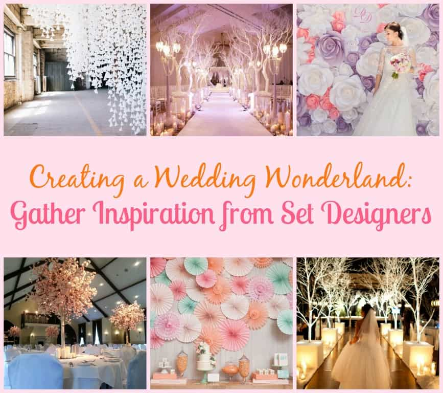 Creating a Wedding Wonderland: Gather Inspiration from Set Designers