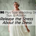 10 Stunning Plus Size Wedding Dresses, Tips & Advice: Release the Stress About the Dress