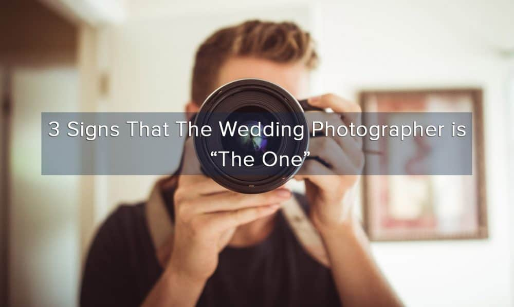 "3 Signs That the Wedding Photographer is ""The One."""