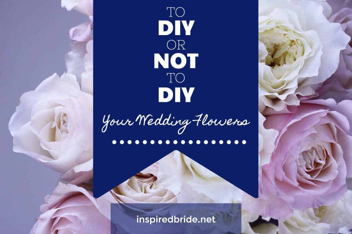 To DIY or Not to DIY Your Wedding Flowers [Review]