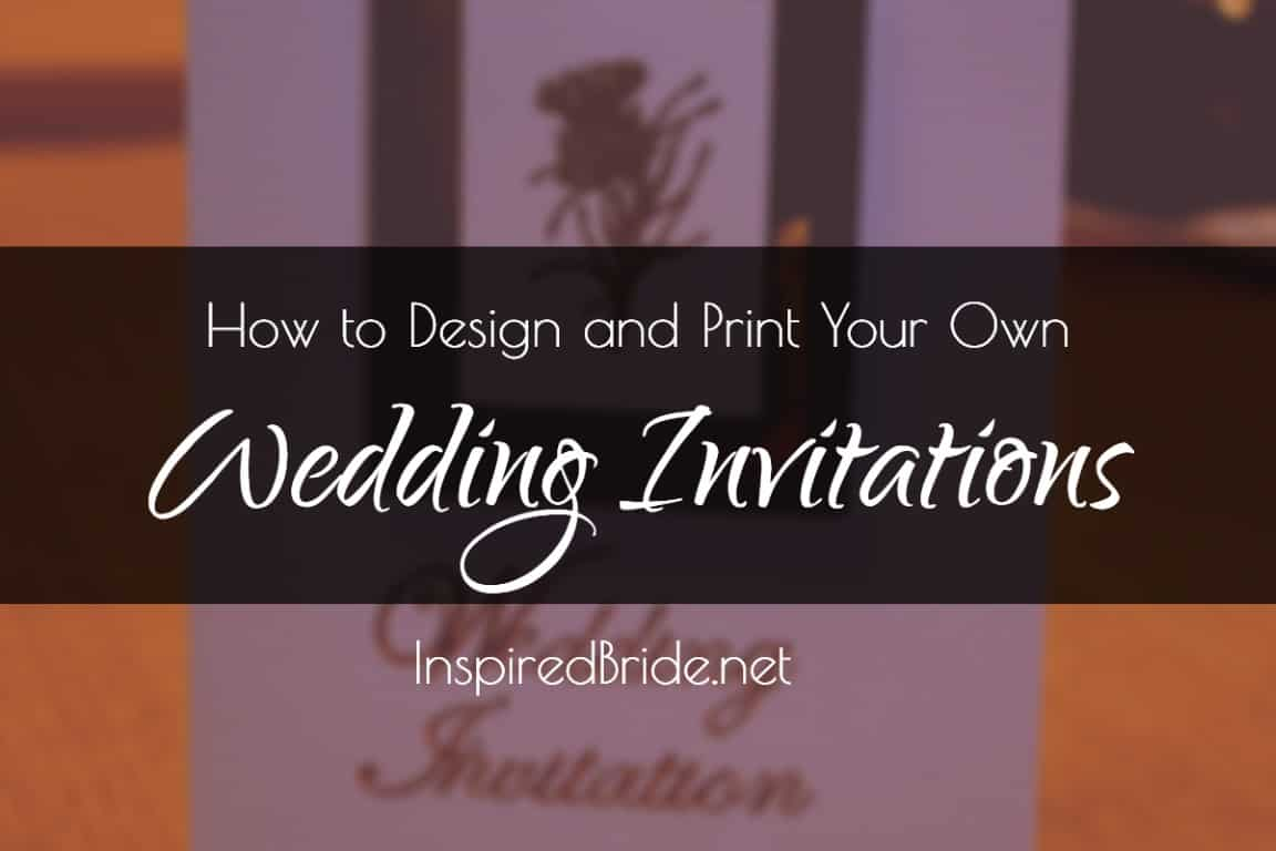 how to design and print your own wedding invitations inspired bride