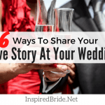 6 Ways To Share Your Love Story At Your Wedding
