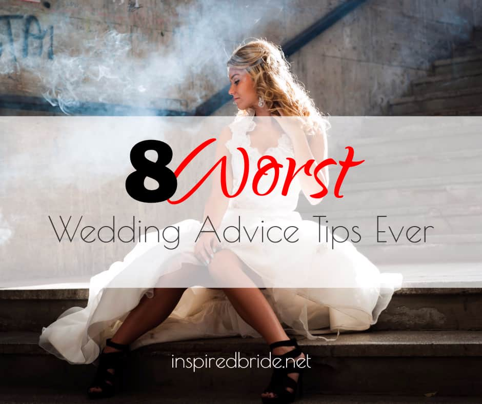8 Worst Wedding Advice Tips Ever