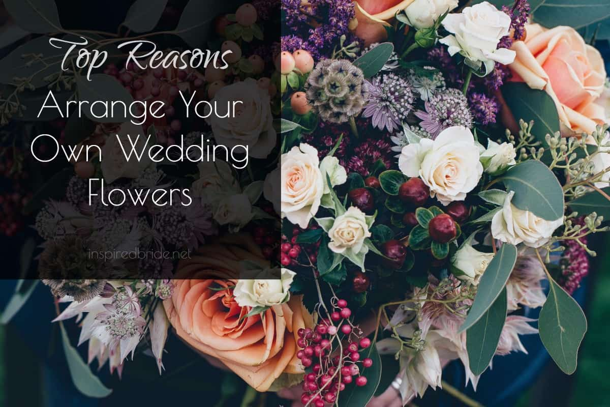 Reasons To Arrange Your Own Wedding Flowers