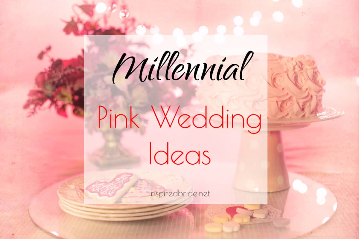Millennial Pink Wedding Ideas - Inspired Bride