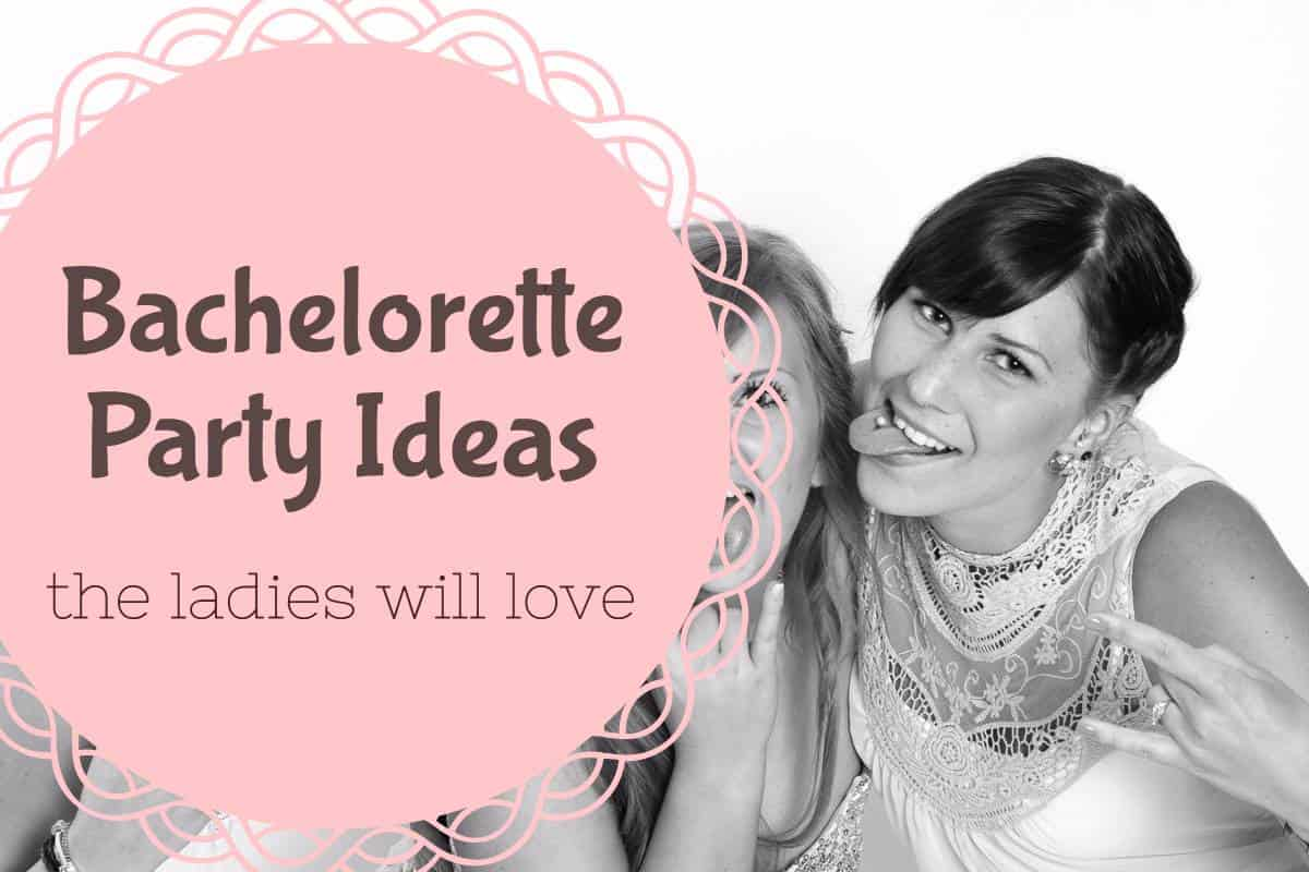 New Bachelorette Party Ideas the Ladies Will Love