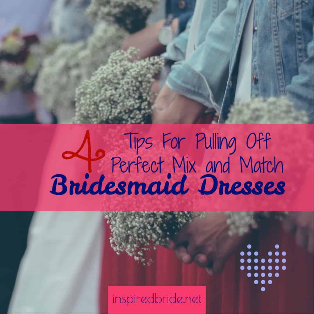 4 Tips For Pulling Off Perfect Mix and Match Bridesmaid Dresses