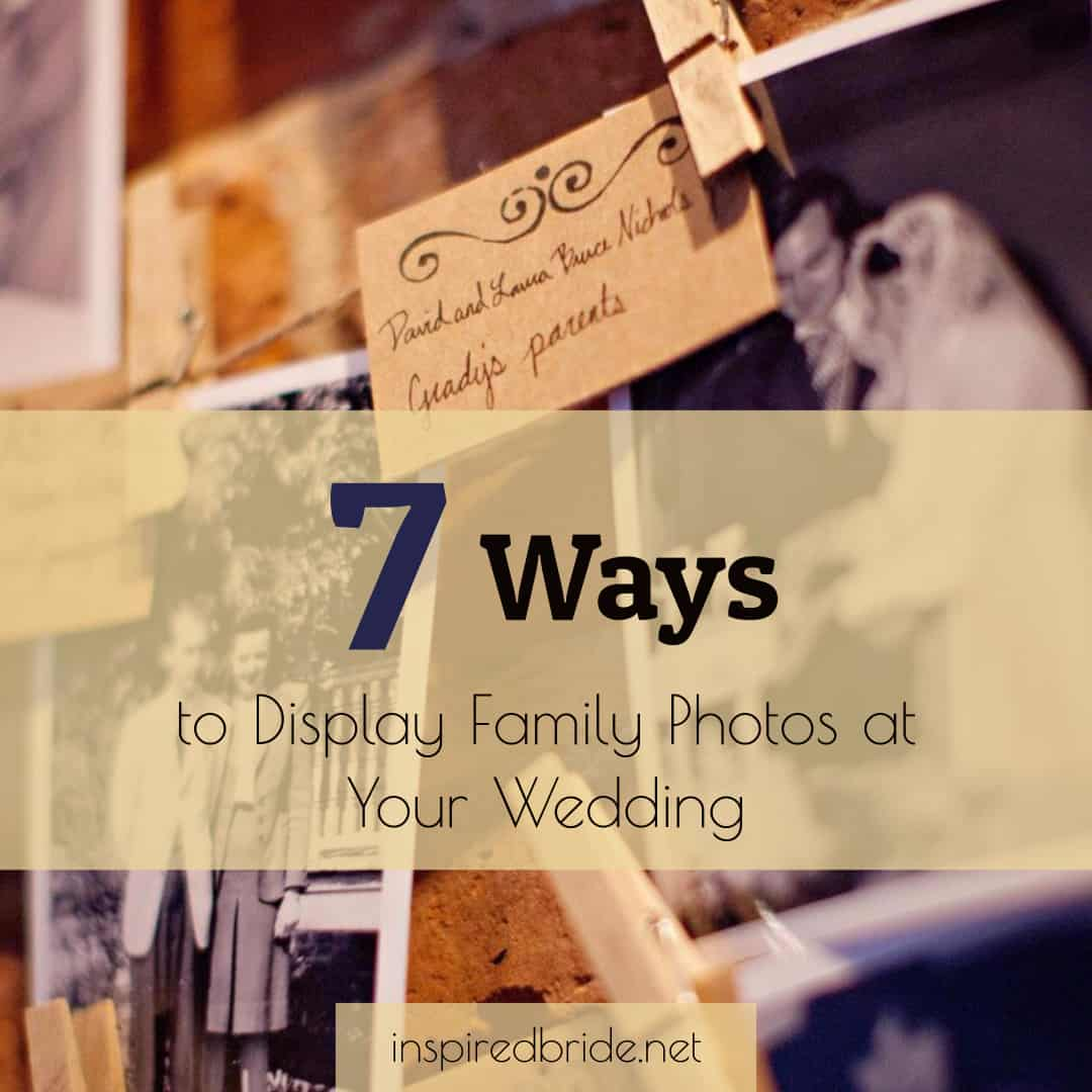 7 Ways to Display Family Photos at Your Wedding