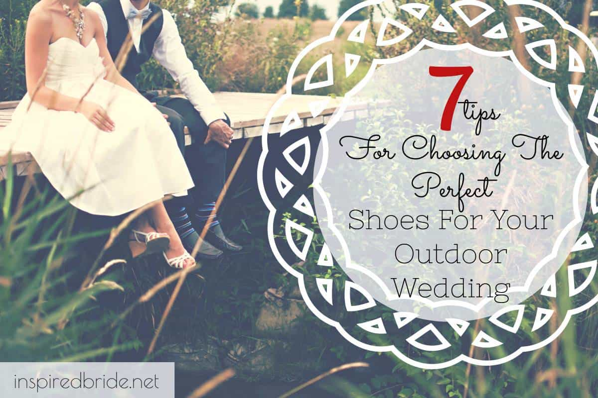 Tips For Choosing The Perfect Shoes For Your Outdoor Wedding