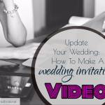 Update Your Wedding: How To Make A Wedding Invitation Video