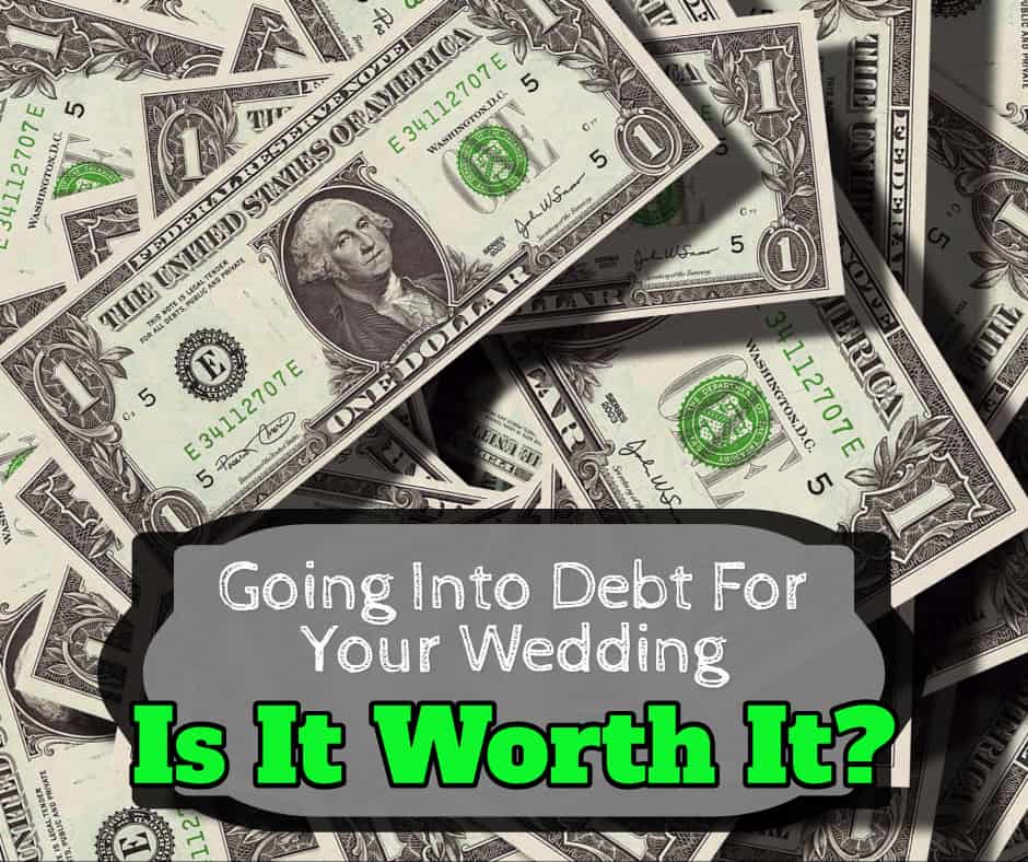 Going Into Debt For Your Wedding: Is It Worth It?