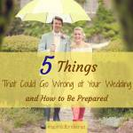 5 Things That Could Go Wrong at Your Wedding and How to Be Prepared