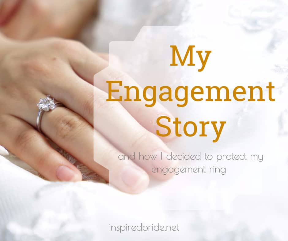 My Engagement Story – and how I decided to protect my most important piece of jewelry