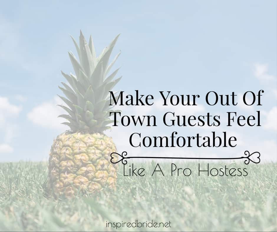 Make Your Out Of Town Guests Feel Comfortable Like A Pro Hostess