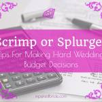 Scrimp Or Splurge? Tips For Making Hard Wedding Budget Decisions