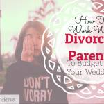 Working With Divorced Parents To Budget For Your Wedding
