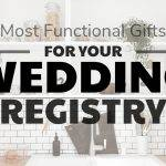 The Most Functional Gifts for Your Wedding Registry