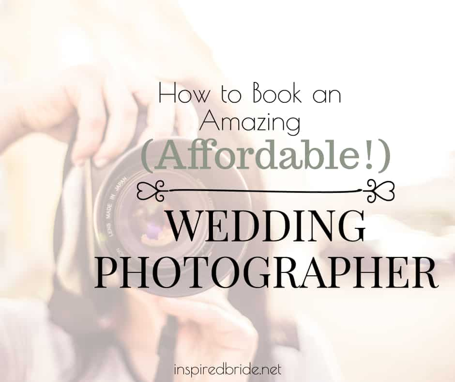 How To Book And Amazing (Affordable!) Wedding Photographer