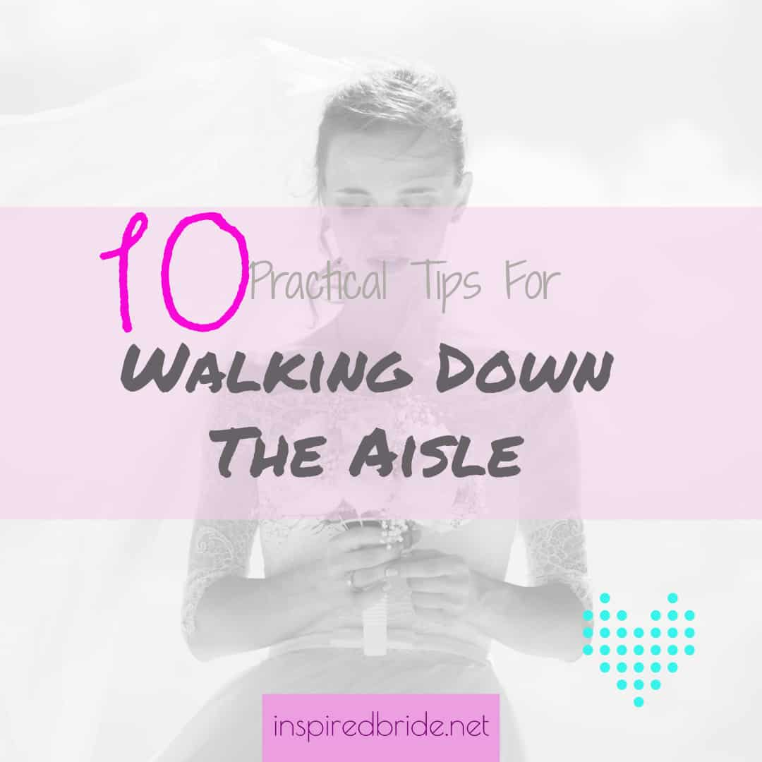 10 Practical Tips For Walking Down The Aisle