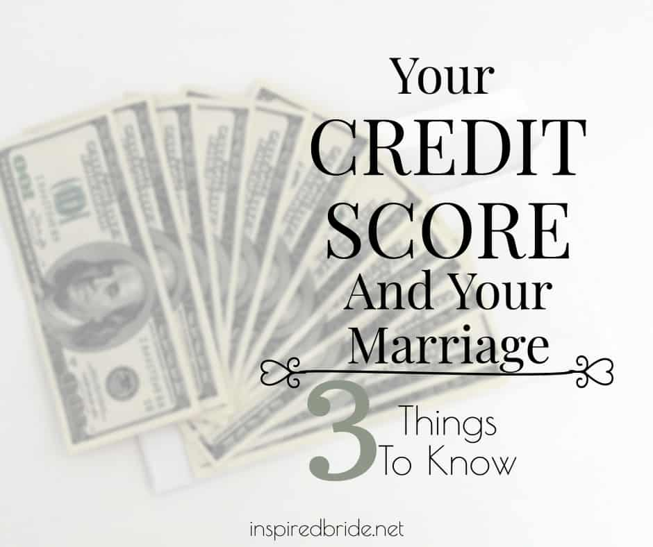 Your Credit Score And Your Marriage: 3 Things To Know