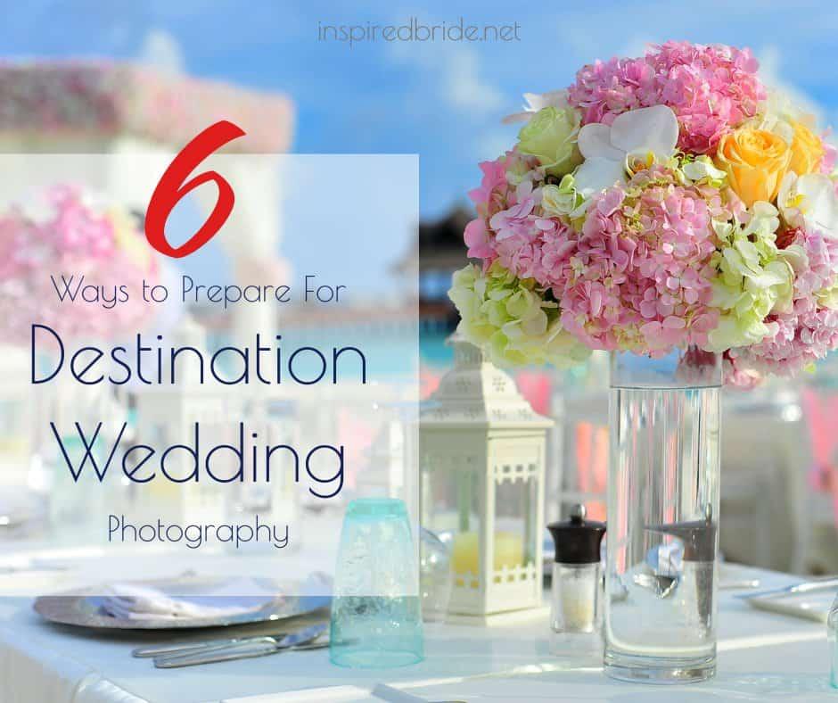 8 Ways to Prepare for Your Destination Wedding Photography