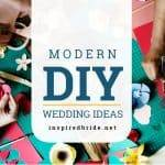 Modern DIY Wedding Ideas