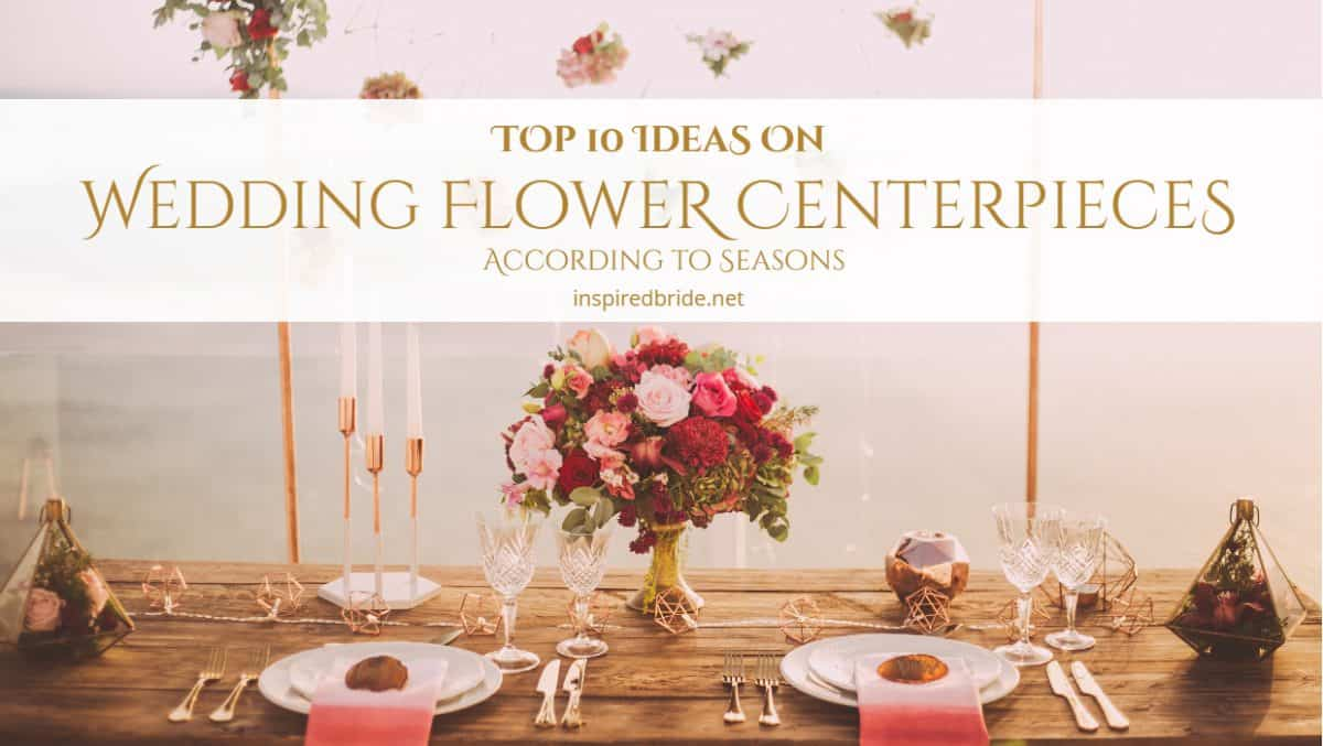 Top 10 Ideas on Wedding Flower Centerpieces According to Seasons