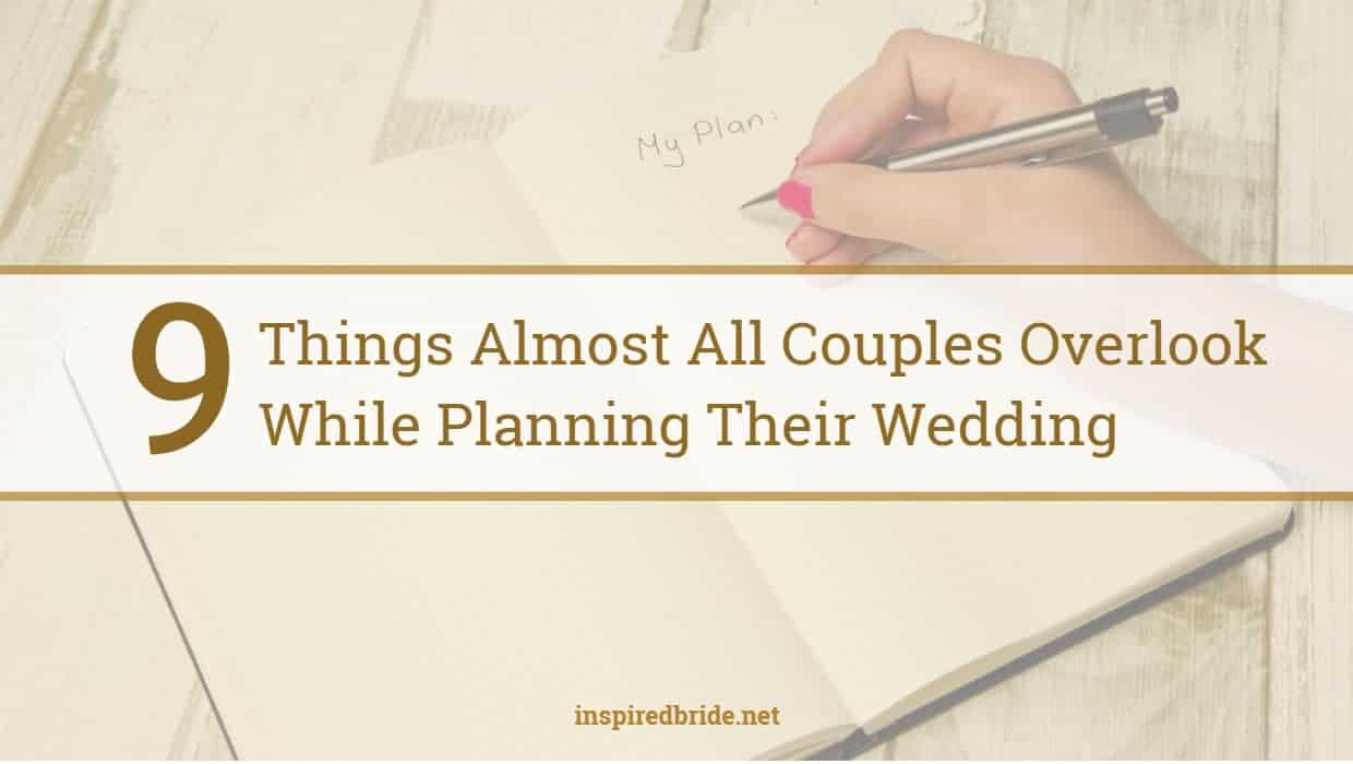 9 Things Almost All Couples Overlook While Planning Their Wedding