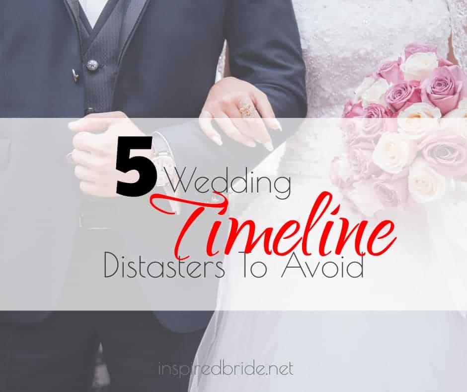 5 Wedding Timeline Disasters To Avoid