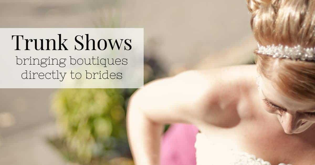 Trunk Shows Bringing Boutiques Directly to Brides