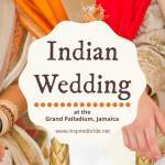 Indian Wedding at the Grand Palladium, Jamaica